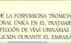 EFICACIA DE LA FOSFOVICINA TROMETAMOL EN DOSIS ORAL ÚNICA EN EL TRATAMIENTO DE INFECCIÓN DE VÍAS URINARIAS NO COMPLICADA DURANTE EL EMBARAZO